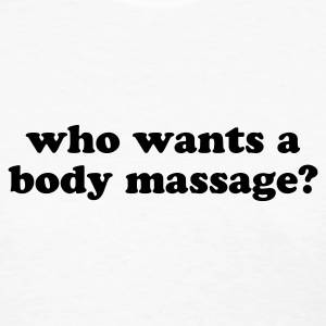 who-wants-a-body-massage-women-s-t-shirt